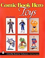 Comic Book Hero Toys by John T. Marshall (Scheiffer Books)