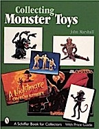 Collecting Monster Toys by John T. Marshall (Schiffer Books)